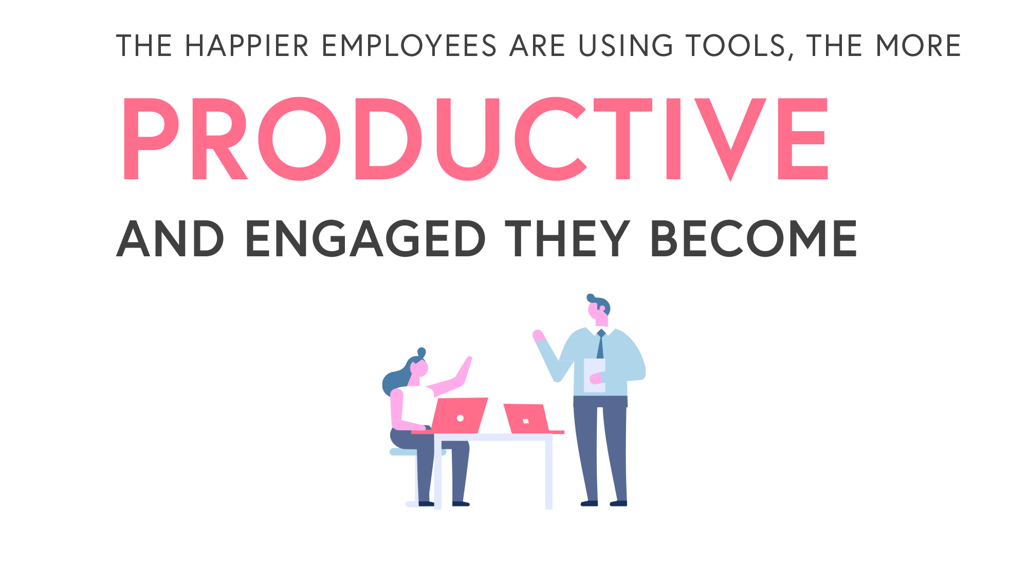 The happier employees are using tools the more productive and engaged they become